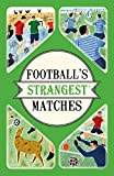 Football's Strangest Matches: Extraordinary but True Stories from Over a Century of Football
