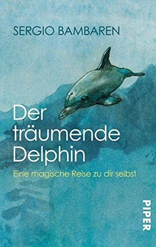 Der träumende Delphin: Eine magische Reise zu dir selbst (Reine Mädchen)