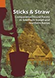 Sticks and Straw: Comparative House Forms in Southern Sudan and Northern Kenya (Publication / International Museum of Cultures)