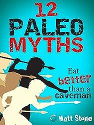 12 Paleo Myths: Eat Better than a Caveman (English Edition)
