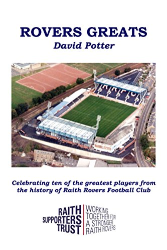 Rovers Greats: Celebrating ten of the greatest players from the history of Raith Rovers Football Club (English Edition) -