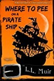 Where to Pee on a Pirate Ship by L. L. Muir (2012-07-17)