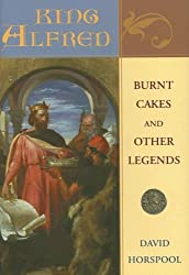 King Alfred: Burnt Cakes and Other Legends (Profiles in History)