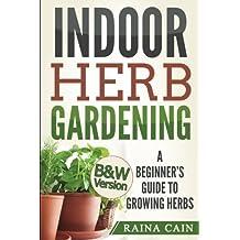 Indoor Herb Gardening: A Beginner's Guide to Growing Herbs (B&W Version)