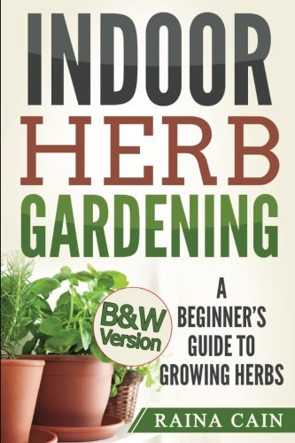 Indoor Herb Gardening: A Beginner's Guide to Growing Herbs (B&W Version)