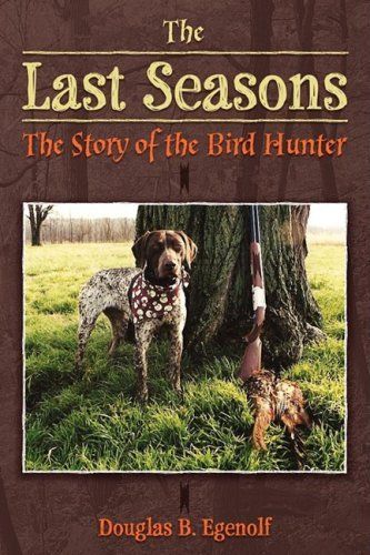 the-last-seasons-the-story-of-the-bird-hunter-by-douglas-b-egenolf-2008-11-21