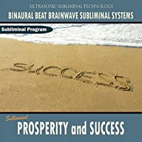 Prosperity and Success - Binaural Beat Brainwave Subliminal Systems