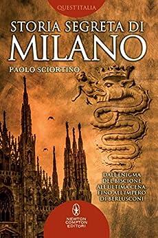 Storia segreta di Milano (eNewton Saggistica) di [Sciortino, Paolo]