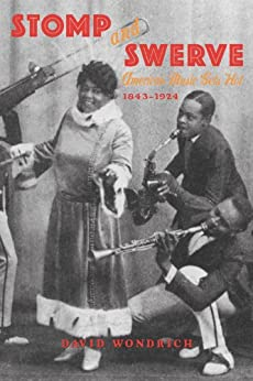 Stomp and Swerve: American Music Gets Hot, 1843–1924 by [Wondrich, David]