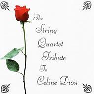 The String Quartet Tribute to Celine Dion