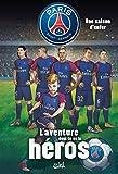 Paris Saint-Germain - L'aventure dont tu es le héros - Une saison d'enfer