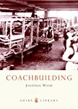 Coachbuilding (Shire Library): The Hand-crafted Car Body by Jonathan Wood (2008-09-10)