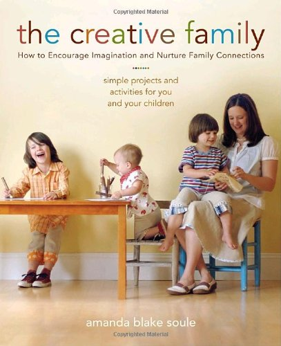 The Creative Family: How to Encourage Imagination and Nurture Family Connections por Amanda Blake Soule