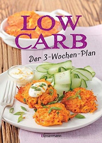 Preisvergleich Produktbild Low Carb: Der 3-Wochen-Plan: Rezepte zum Abnehmen für morgens, mittags, abends