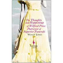 The Thoughts and Happenings of Wilfred Price Purveyor of Superior Funerals by Wendy Jones (2014-03-04)