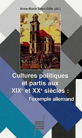 Cultures et partis politiques au XIXe et XXe siècles : l'exemple allemand par Anne-Marie Saint-Gille