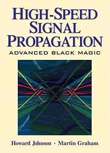 [High Speed Signal Propagation: Advanced Black Magic] (By: Howard W. Johnson) [published: February, 2003]