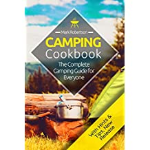 Camping Cookbook: Amazing & Easy Camping Recipes: The Complete Camping Guide for Everyone (Camping Recipes,  Camping Hacks, Campfire Cookbook Recipes, ... Dutch Oven, Foil Packet) (English Edition)