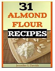 31 Almond Flour Recipes: Recipes that Work With Almond Flour by Jinnfer L Davids (2013-12-11)