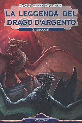 La Leggenda Del Drago D'argento: Shuraam!: Volume 4
