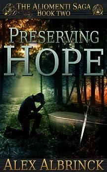 Preserving Hope (The Aliomenti Saga - Book 2) (English Edition) di [Albrinck, Alex]