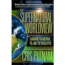 The Supernatural Worldview: Examining Paranormal, Psi, and the Apocalyptic (English Edition)