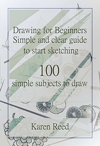 Drawing for Beginners: Simple and clear guide to start sketching. 100 simple subjects to draw (English Edition)
