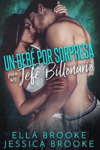 Un Bebé por Sorpresa para mi Jefe Billonario (Spanish Edition)