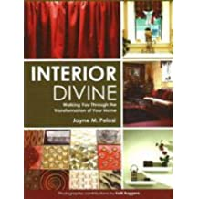 Interior Divine: Walking You Through the Transformation of Your Home by Jayne M Pelosi (2005-11-04)