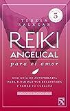 Reiki angelical para el amor: Una guía de autoterapia para nutrir tus relaciones y sanar tu corazón