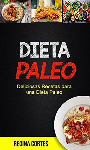 Dieta paleo: Deliciosas Recetas para una Dieta Paleo por Regina Cortes