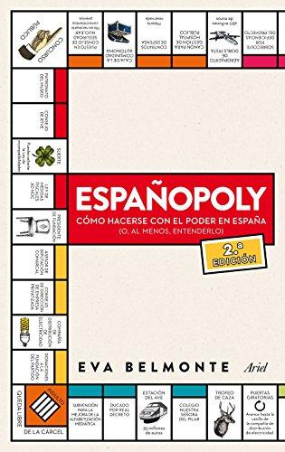 Españopoly: Cómo hacerse con el poder en España (o, al menos, entenderlo) (Ariel) por Eva Belmonte