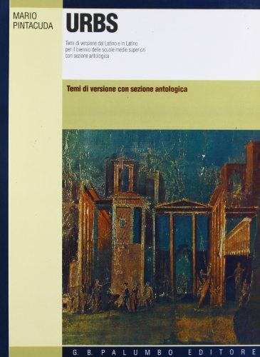 Urbs. Temi di versioni dal latino e in latino con sezione antologica. Per i Licei e gli Ist. Magistrali