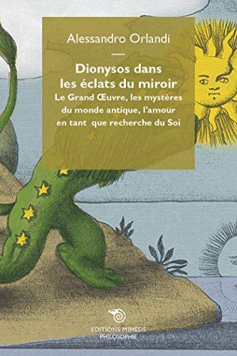 Dionysos dans les éclats du miroir: Le Grand Oeuvre, les mystères du monde antique, l'amour en tant que recherche du Soi par Alessandro Orlandi