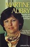 Martine Aubry : enquête sur une énigme politique