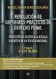 Resolución de supuestos prácticos de Derecho Penal: Oposición de acceso a la escala ejecutiva de la Policía Nacional. Adaptados a las Leyes Orgánicas Código Penal (Derecho - Práctica Jurídica)