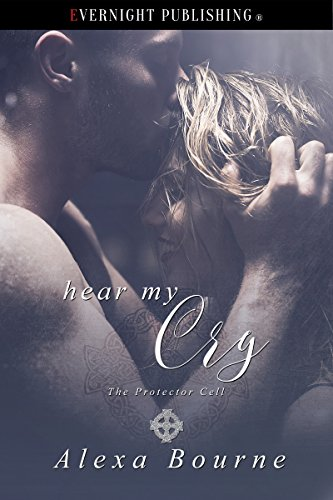 Hear My Cry (The Protector Cell Book 1) (English Edition) (Alexa Bourne)