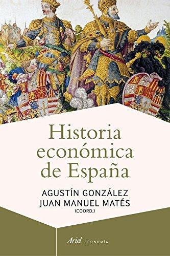 Historia económica de España (Ariel Economía) por Agustín González Enciso