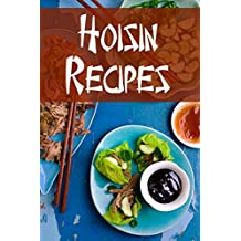 Hoisin Recipes: A Cookbook Focusing on Dishes Using This Fragrant, Sweet & Savory Sauce (English Edition)