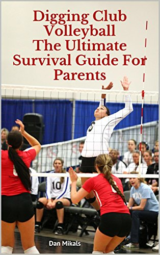 Digging Club Volleyball: The Ultimate Survival Guide For Parents (English Edition) por Dan Mikals