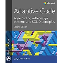 Adaptive Code: Agile coding with design patterns and SOLID principles (Developer Best Practices)
