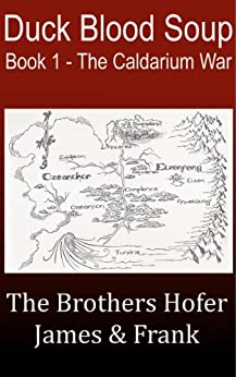 Duck Blood Soup (The Caldarium War Book 1) by [The Brothers Hofer, Frank Hofer, James Hofer]