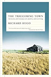 The Triggering Town: Lectures and Essays on Poetry and Writing by Richard Hugo (2010-09-24)