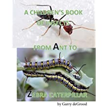 A Children's Book of Insects from A-Z: An introduction to Entomology using rhyme for ages 6 and up.