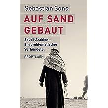 Auf Sand gebaut: Saudi-Arabien - Ein problematischer Verbündeter (German Edition)