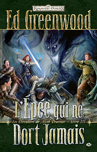 L'épée qui ne dort jamais: Les Chevaliers de Myth Drannor, T3