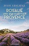 Rosalie und der Duft der Provence: Roman von Julie Lescault