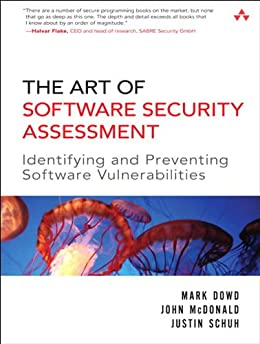 The Art of Software Security Assessment: Identifying and Preventing Software Vulnerabilities par [McDonald, John, Mark Down, Justin Schuh]