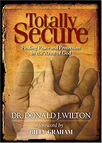 Totally Secure: Finding Peace and Protection in the Arms of God by Donald J. Wilton (2005-09-20)