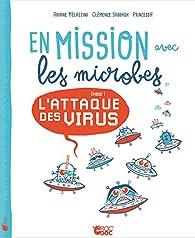 En mission avec les microbes : L'attaque des virus par Ariane Mélazzini